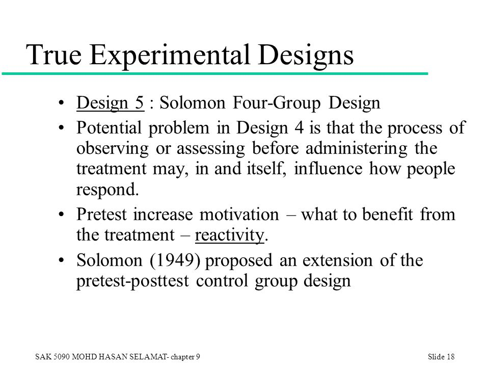 true experimental design The design of experiments (doe, dox, or experimental design) in a true experiment, researchers can have an experimental group, which is where their intervention testing the hypothesis is implemented, and a control group.