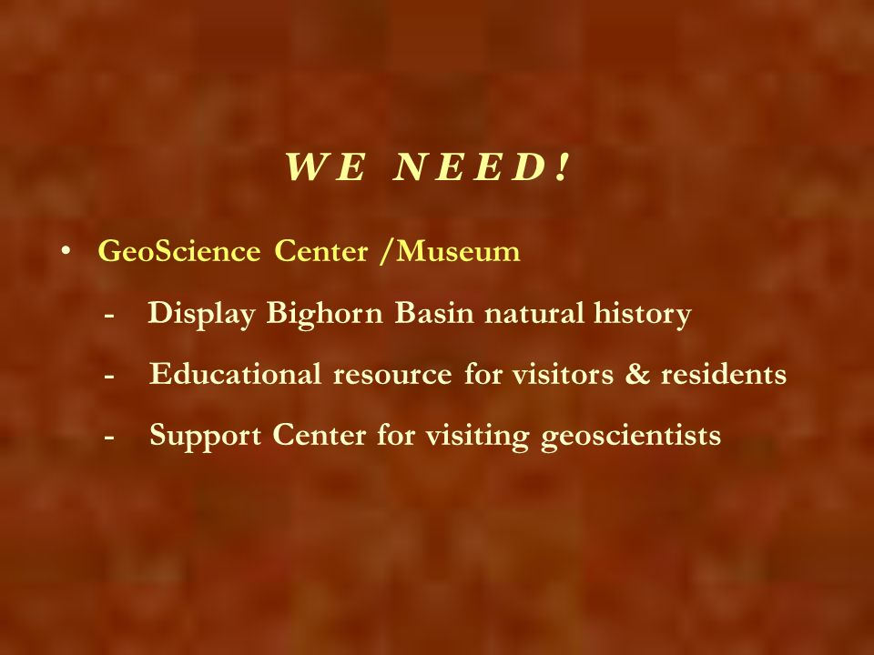 W E N E E D ! GeoScience Center /Museum