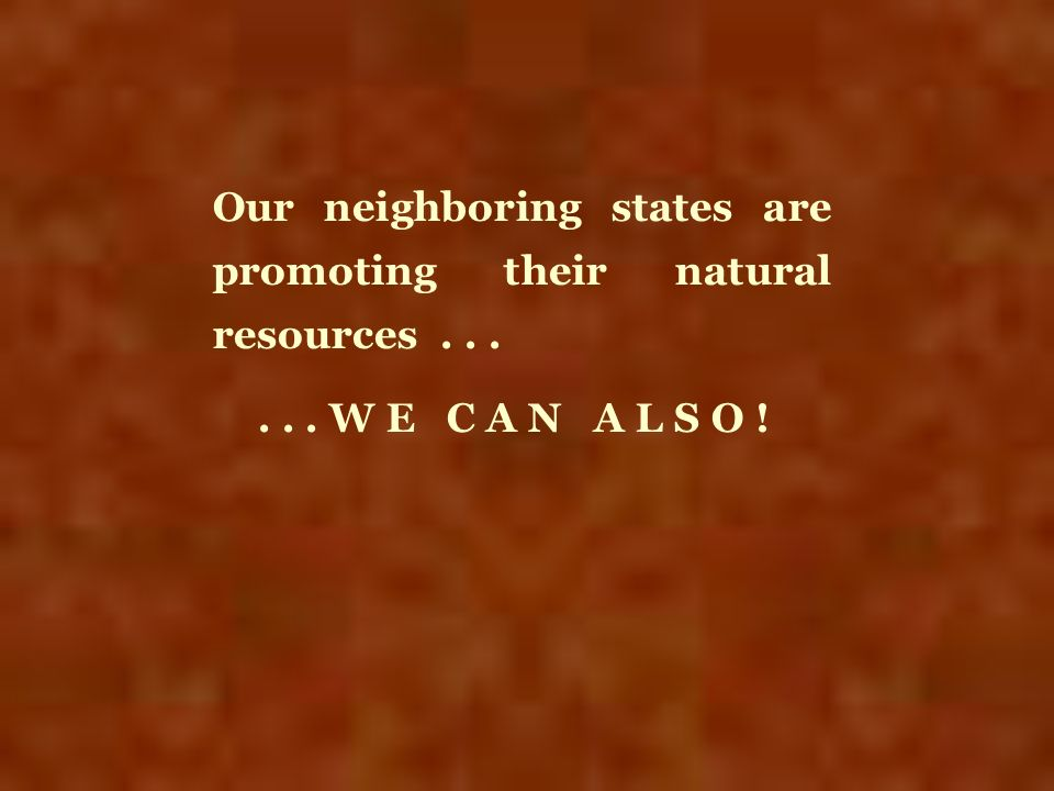 Our neighboring states are promoting their natural resources . . .