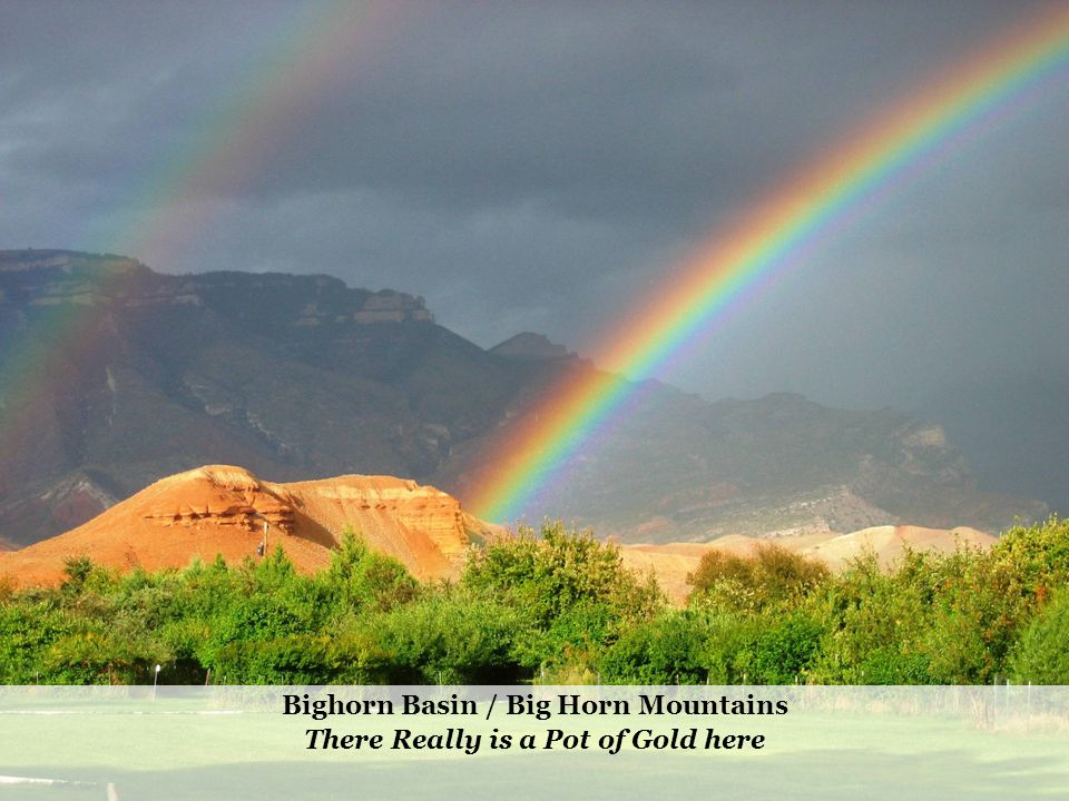 Bighorn Basin / Big Horn Mountains There Really is a Pot of Gold here