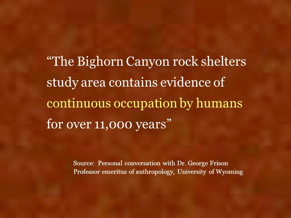 The Bighorn Canyon rock shelters study area contains evidence of continuous occupation by humans for over 11,000 years