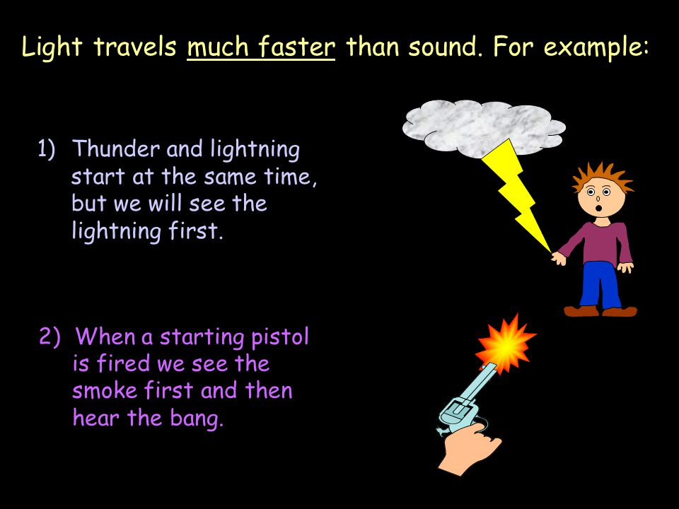 Light travels much faster than sound. For example: