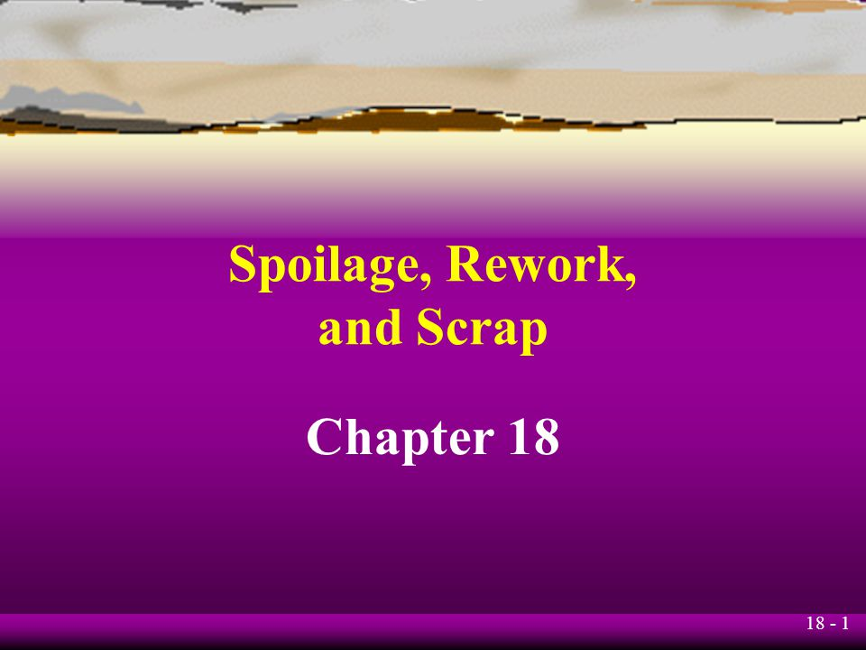 spoilage rework and scrap Read this article to learn about the various material losses (waste, scrap, defectives and spoilages) and its control with calculation and journal entries material losses may take the form of waste, scrap, defectives and spoilage problems of spoilage, waste, defective units and scrap are bound to .
