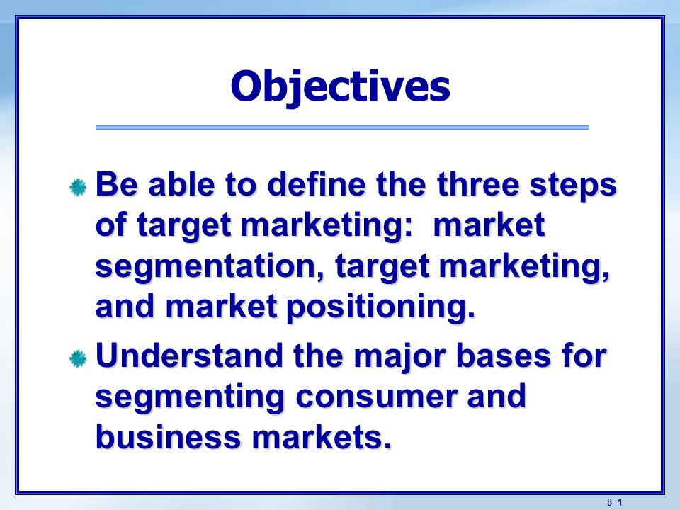 Objectives Know how companies identify attractive market segments and how they choose a target marketing strategy.