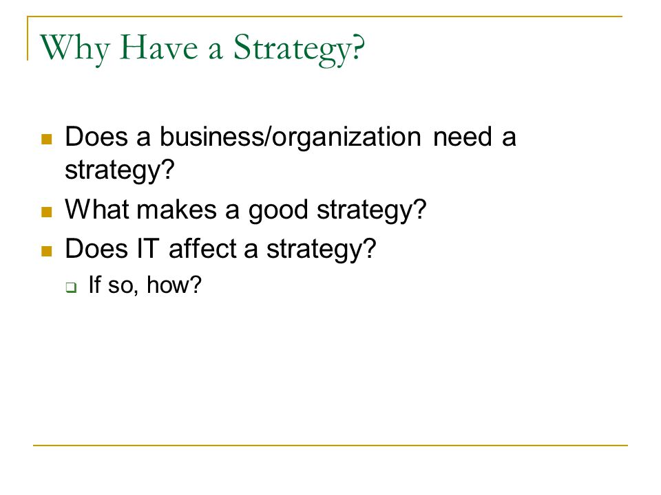 Why Have a Strategy Does a business/organization need a strategy