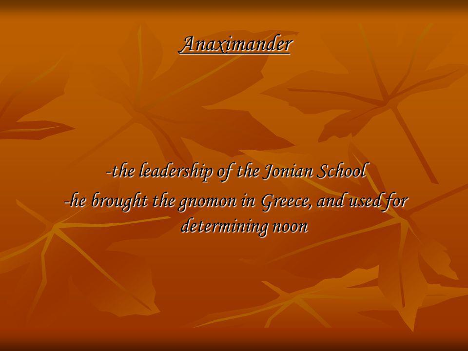 Anaximander -the leadership of the Jonian School