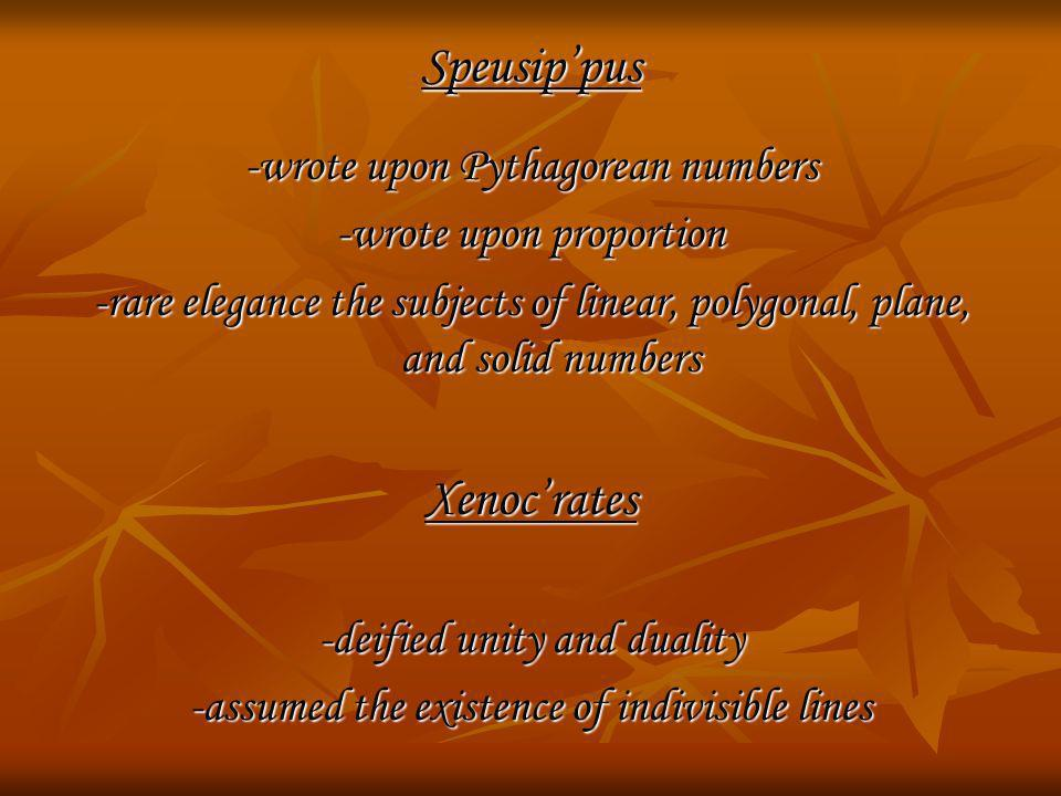 Speusip'pus Xenoc'rates -wrote upon Pythagorean numbers