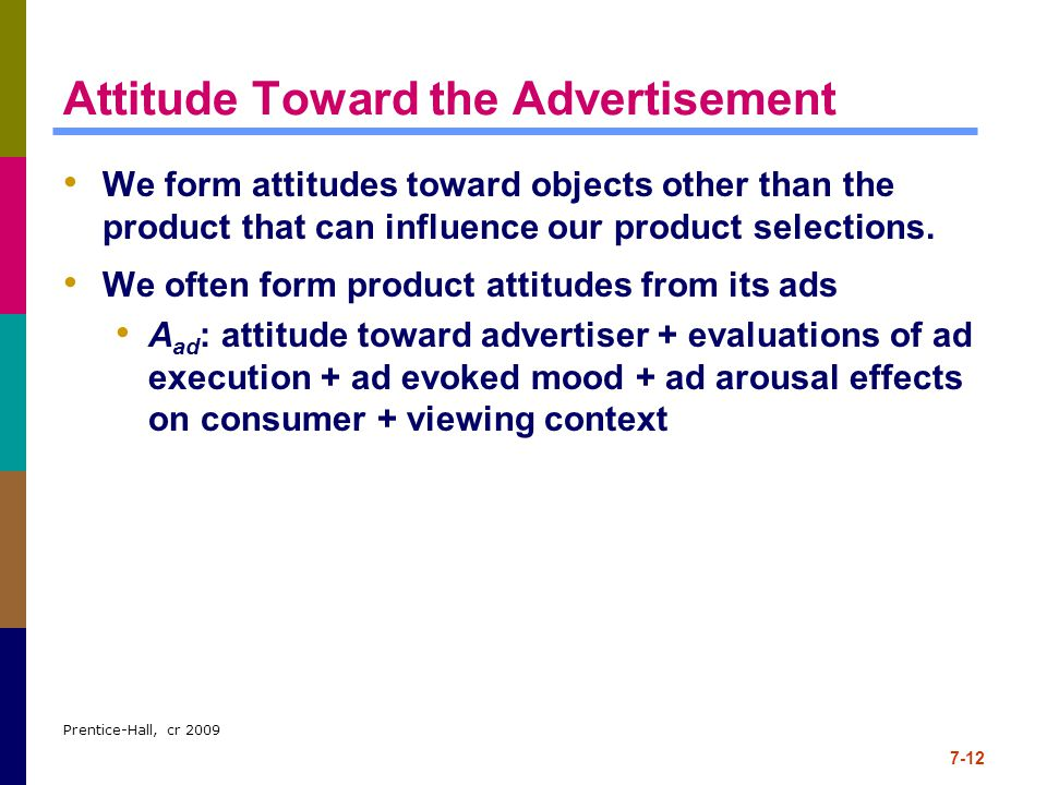 attitude towards an advertisement Attitude towards advertising is an important concept as it is concerned with the general attitude towards the broad institution of advertising and can influence the way a consumer responds to any advertising (mehta 2000,.