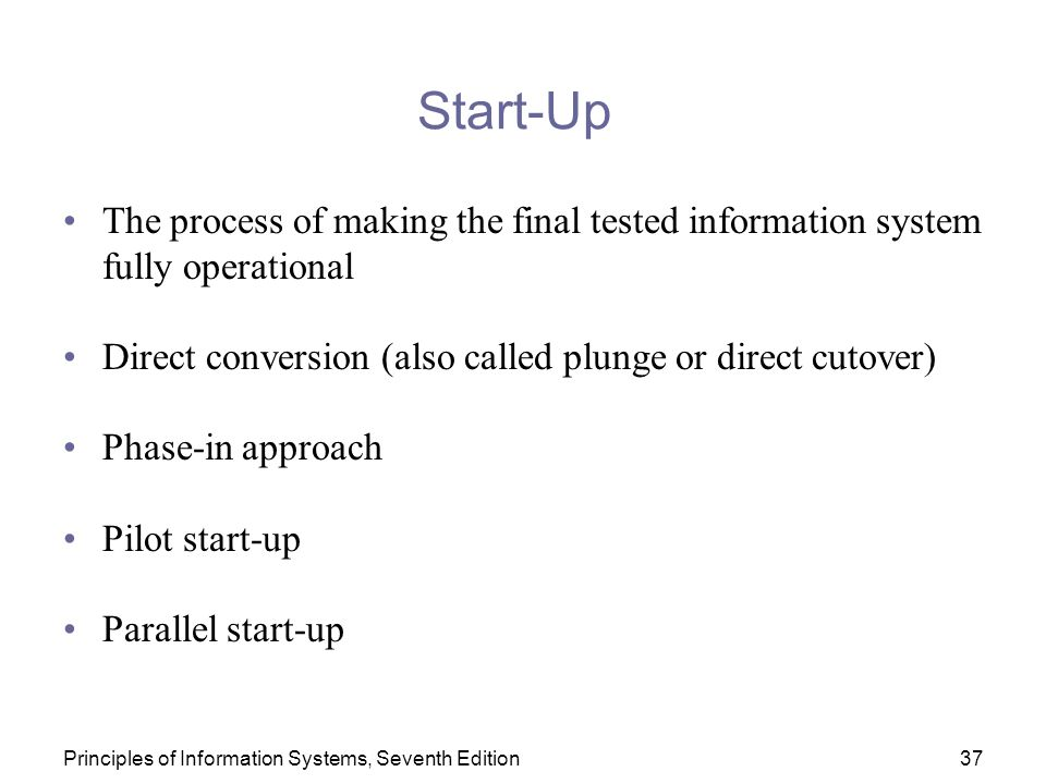 Start-Up The process of making the final tested information system fully operational. Direct conversion (also called plunge or direct cutover)
