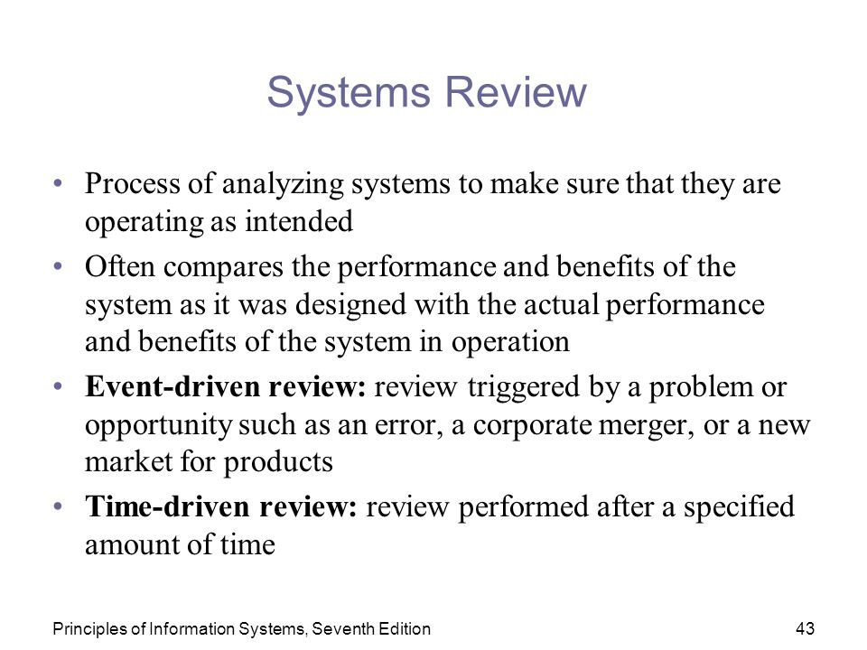 Systems Review Process of analyzing systems to make sure that they are operating as intended.