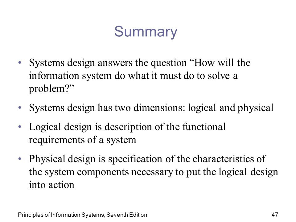 Summary Systems design answers the question How will the information system do what it must do to solve a problem