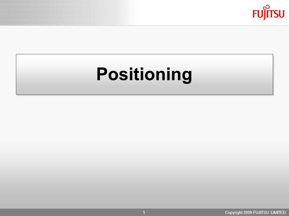 Positioning Copyright 2009 FUJITSU LIMITED