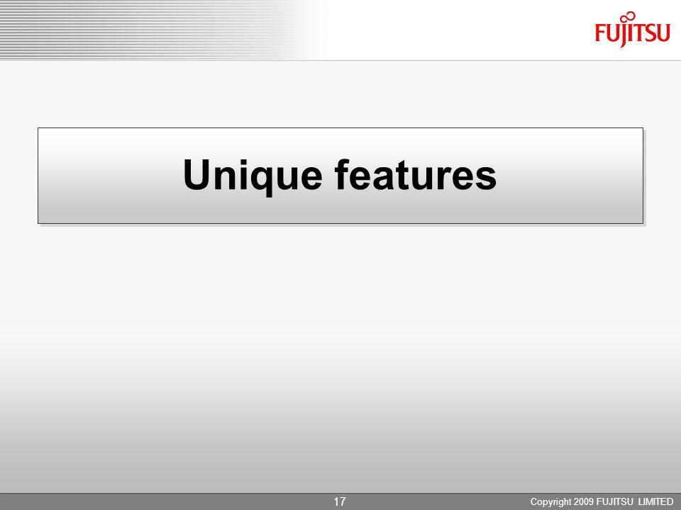 Unique features Copyright 2009 FUJITSU LIMITED