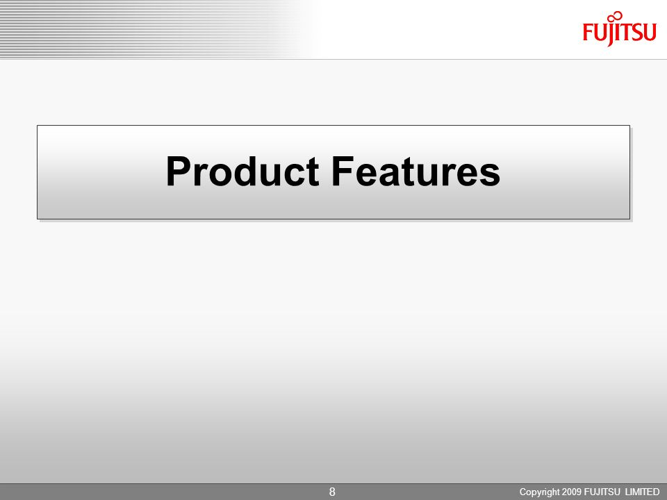 Product Features Copyright 2009 FUJITSU LIMITED