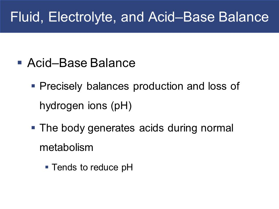 fluid electrolyte and acid base balance water homeostasis Fluid, electrolyte and acid base balance  (carbonic acid) fluid and electrolyte balance (water and ions move together)  -ca2+ homeostasis involves an interplay.