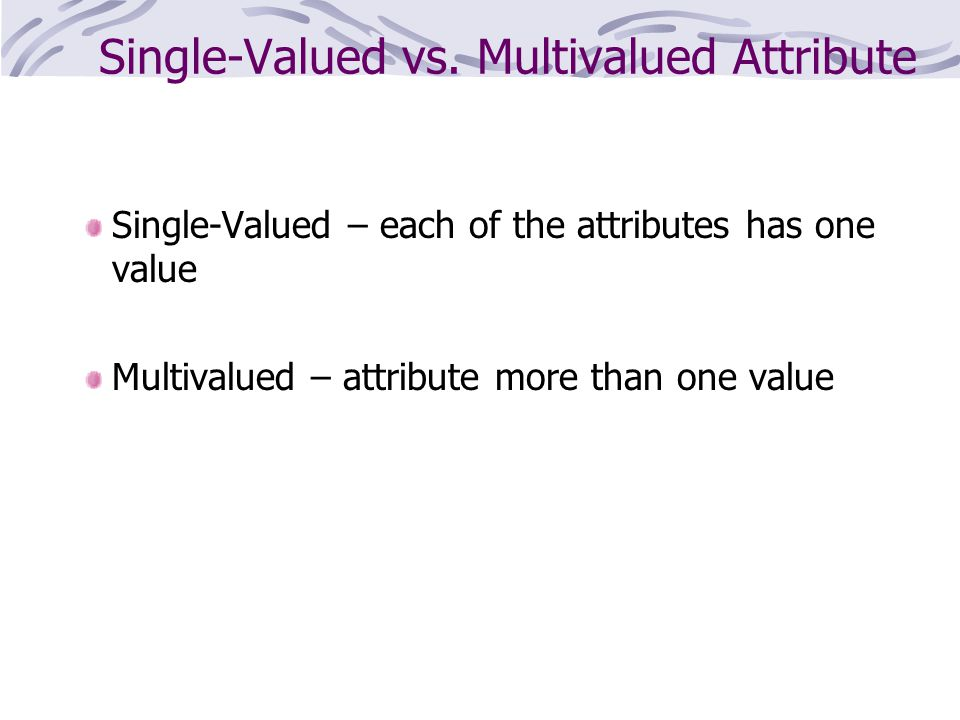 Single-Valued vs. Multivalued Attribute