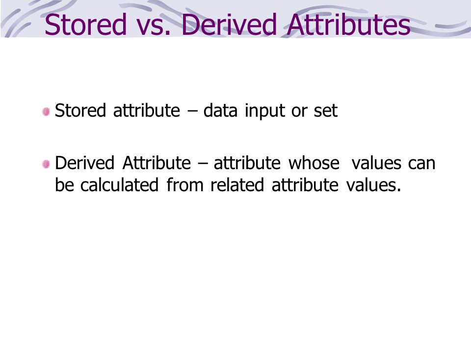 Stored vs. Derived Attributes