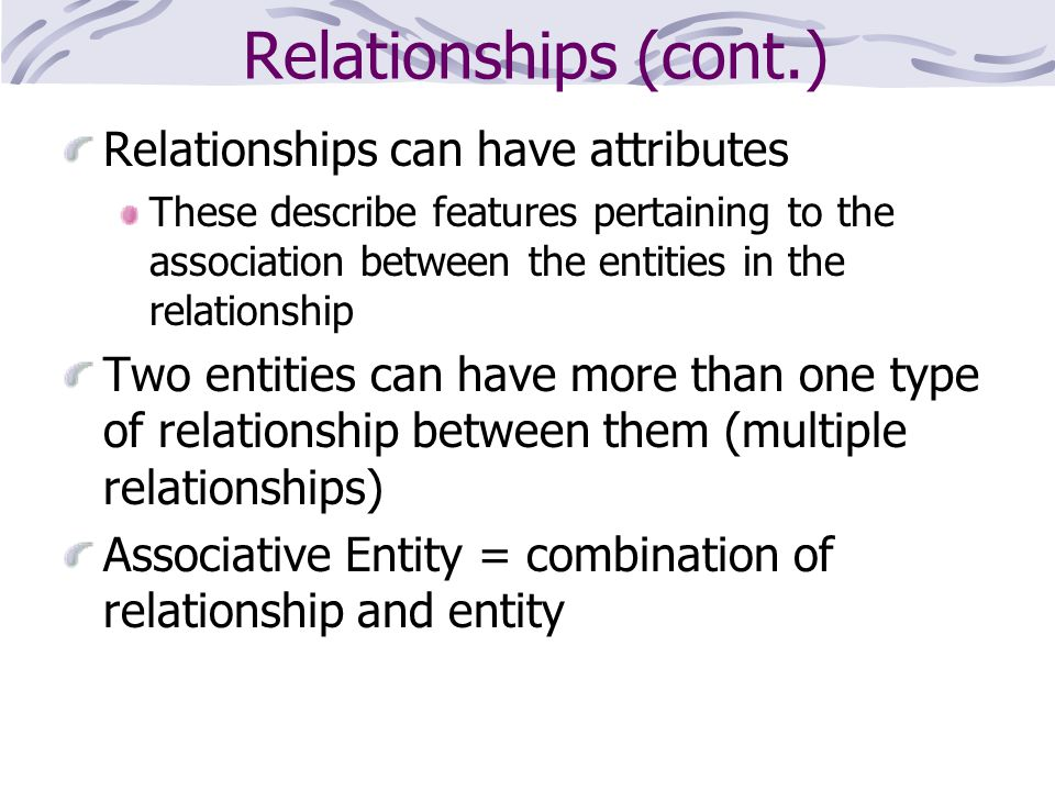 Relationships (cont.) Relationships can have attributes