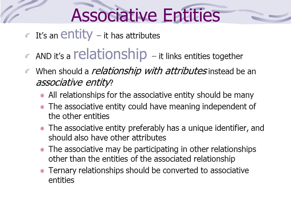 Associative Entities It's an entity – it has attributes