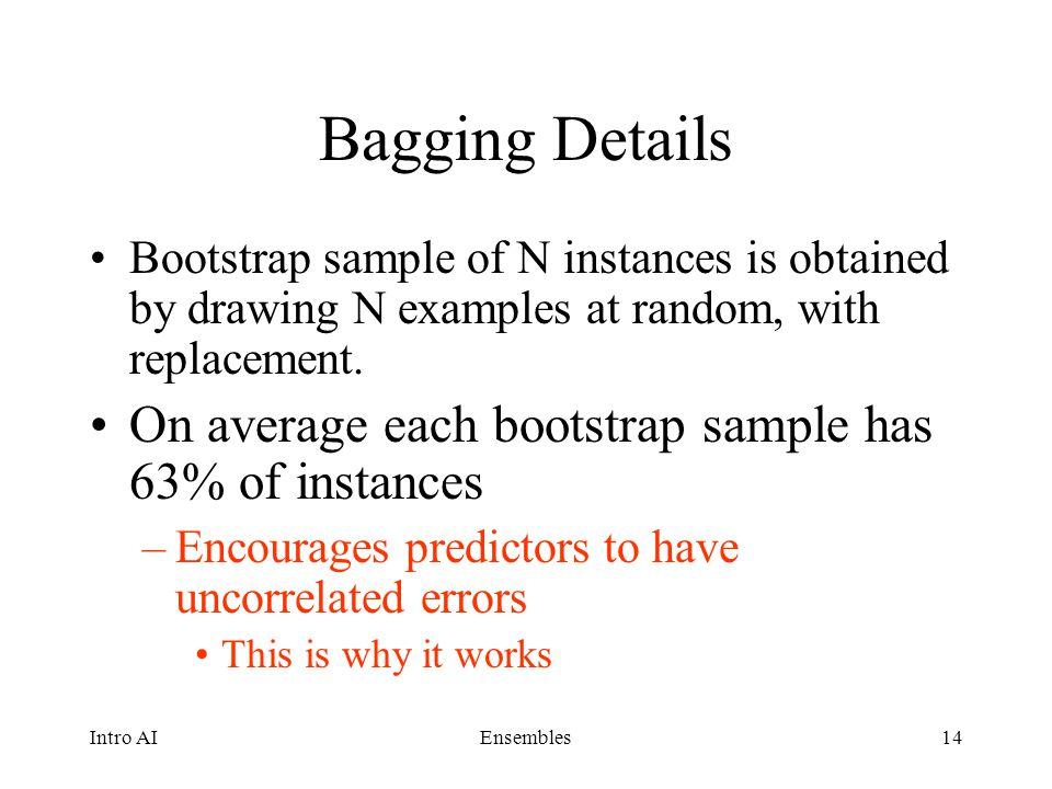 Bagging Details On average each bootstrap sample has 63% of instances