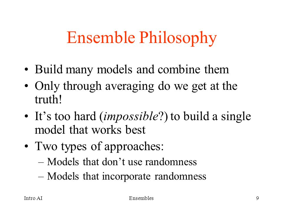 Ensemble Philosophy Build many models and combine them