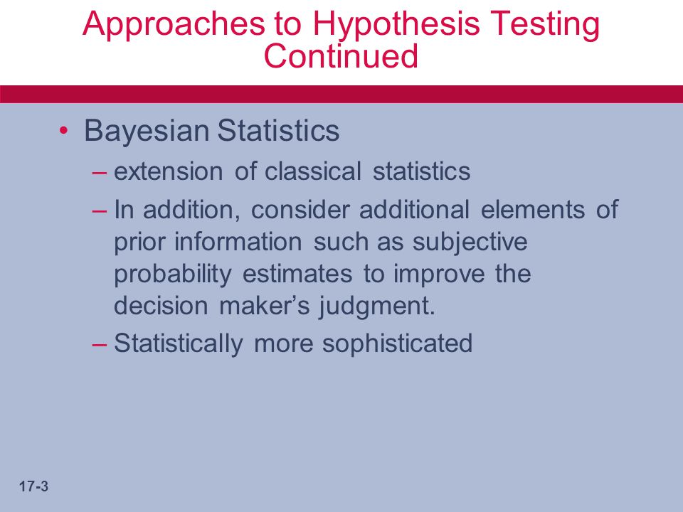 Approaches to Hypothesis Testing Continued