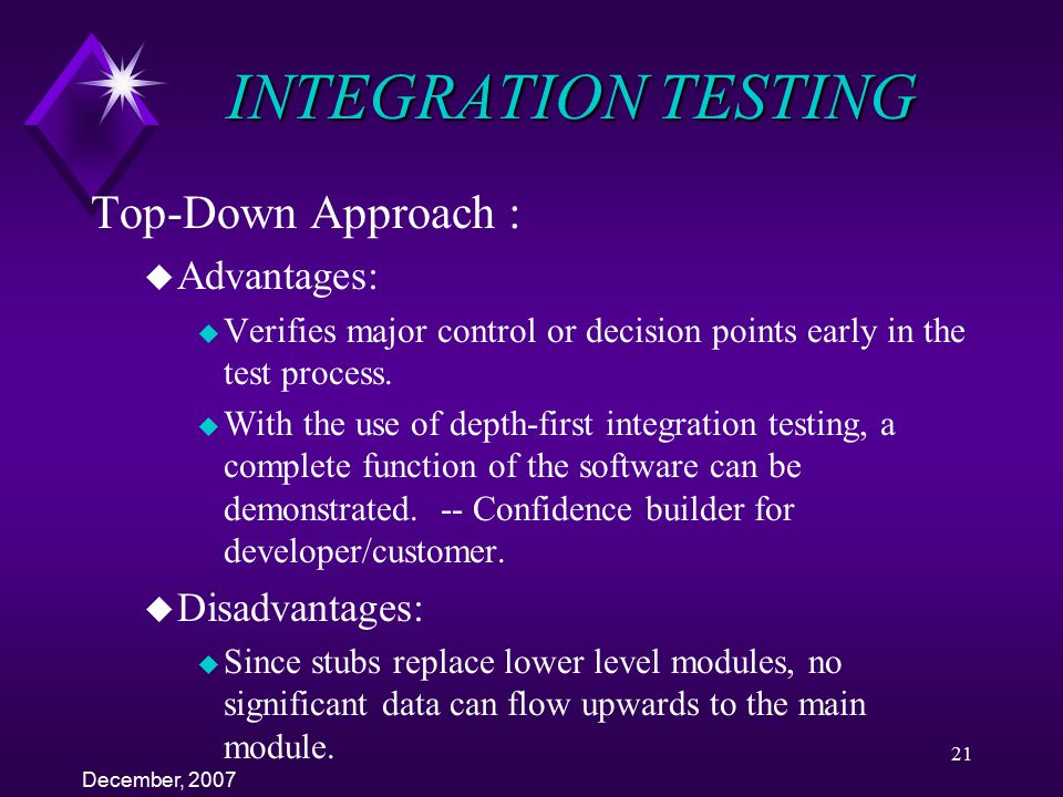 INTEGRATION TESTING Top-Down Approach : Advantages: Disadvantages: