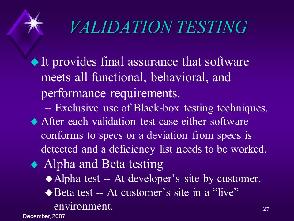 VALIDATION TESTING It provides final assurance that software meets all functional, behavioral, and performance requirements.