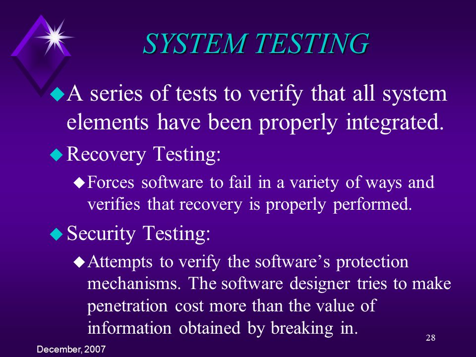 SYSTEM TESTING A series of tests to verify that all system elements have been properly integrated. Recovery Testing: