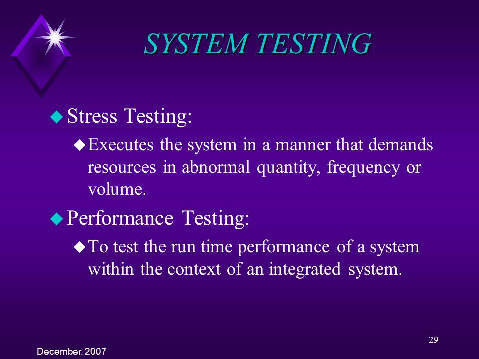 SYSTEM TESTING Stress Testing: Performance Testing: