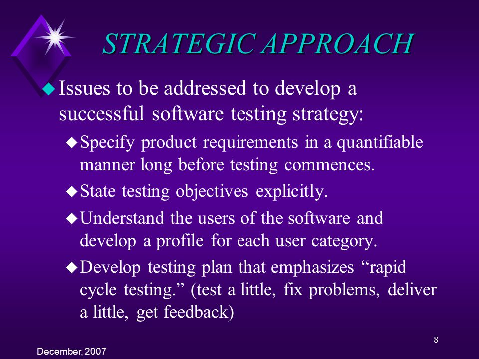 STRATEGIC APPROACH Issues to be addressed to develop a successful software testing strategy: