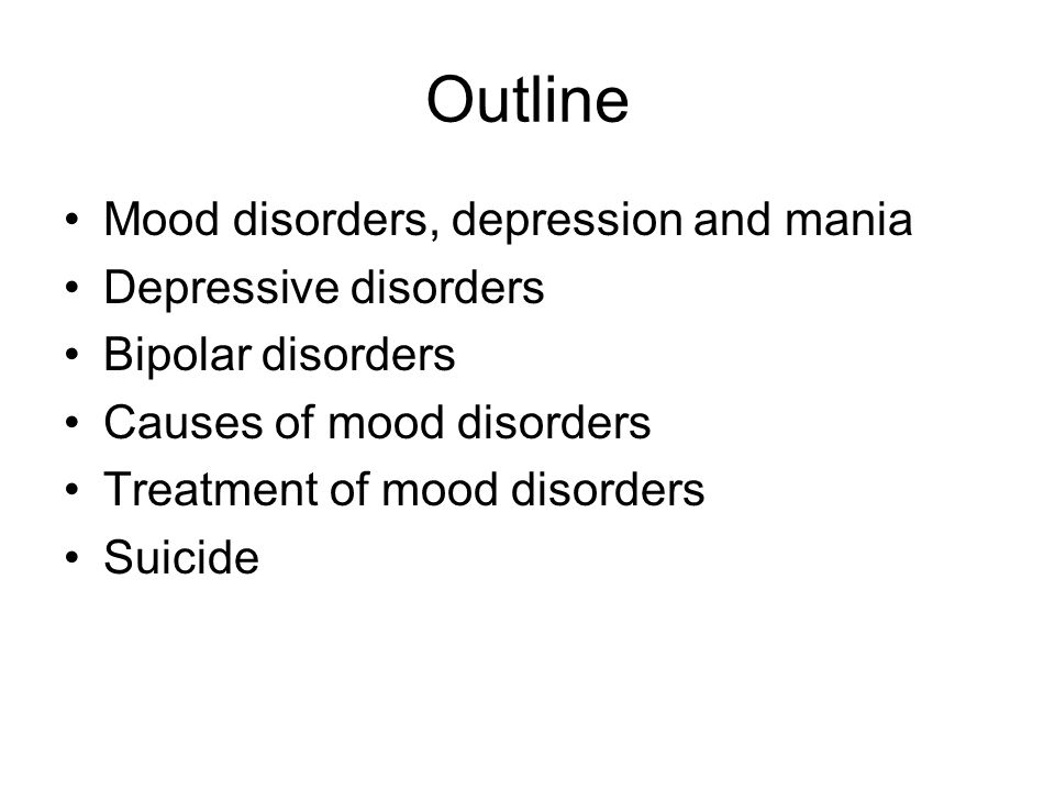 Outline Mood disorders, depression and mania Depressive disorders