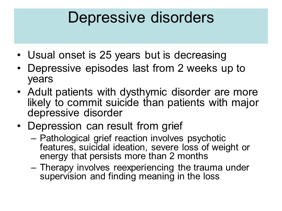 Depressive disorders Usual onset is 25 years but is decreasing