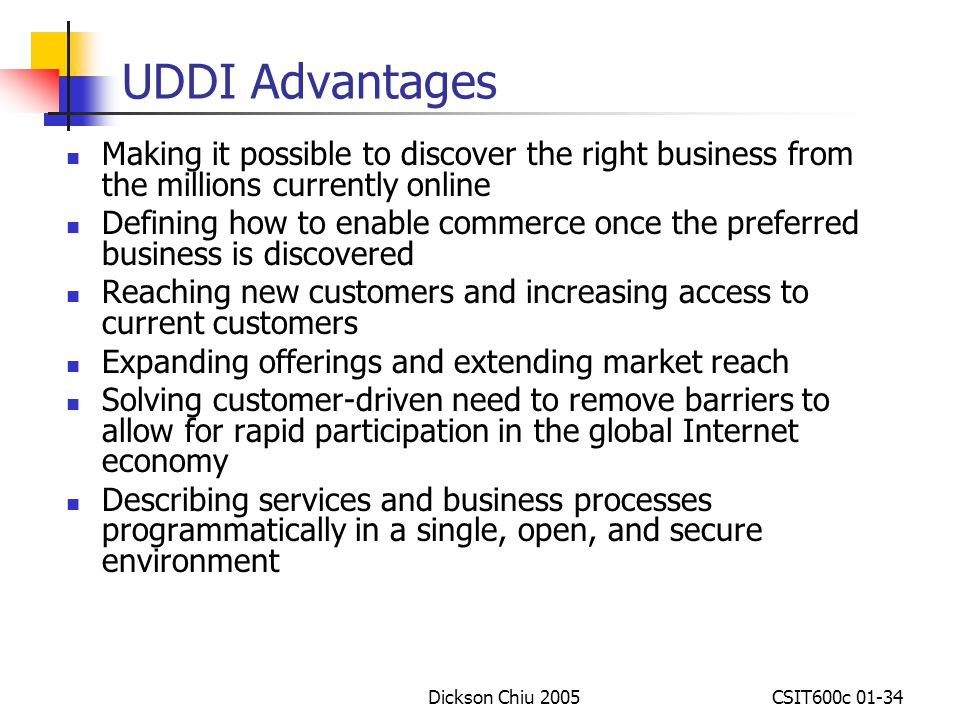 UDDI Advantages Making it possible to discover the right business from the millions currently online.