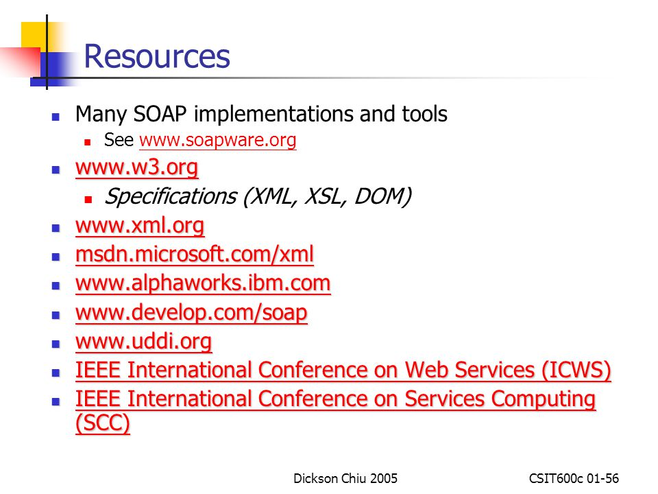 Resources Many SOAP implementations and tools