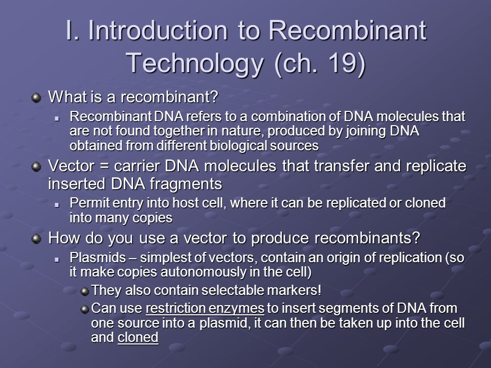 I. Introduction to Recombinant Technology (ch. 19)