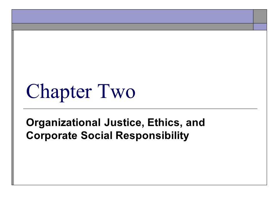 organizational justice ethics and social responsibility Justice, ethics, and social responsibility 1 organizational justice, behavioral ethics, and corporate social responsibility: finally the three shall merge.