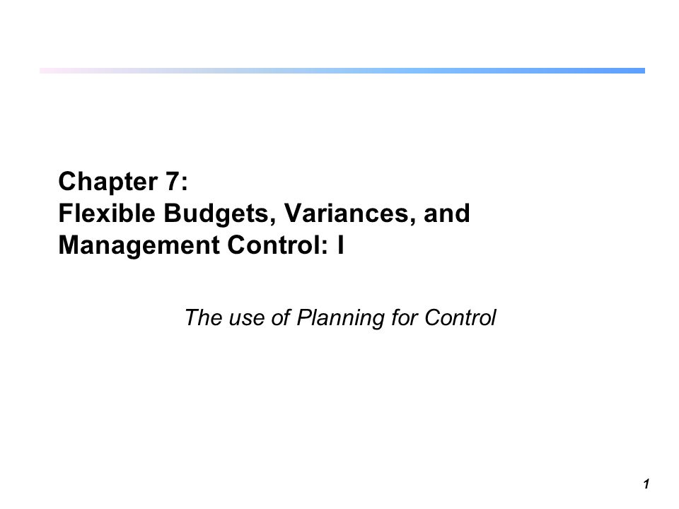 chapter 7 flexible budget Chapter 09 flexible budgets and performance analysis 9-137 4 when a flexible budget is used in performance evaluation, actual costs are compared to.