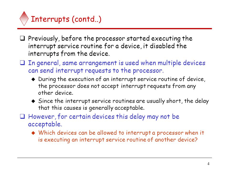 Interrupts (contd..) I/O devices are organized in a priority structure: