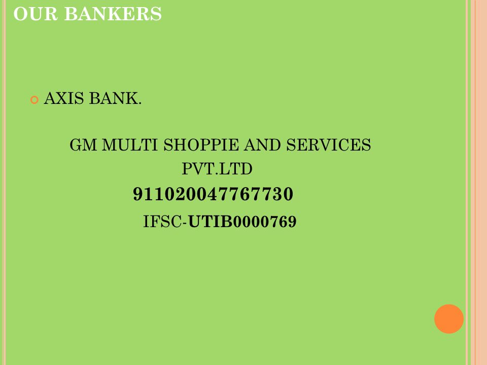 IFSC-UTIB0000769 OUR BANKERS AXIS BANK. GM MULTI SHOPPIE AND SERVICES