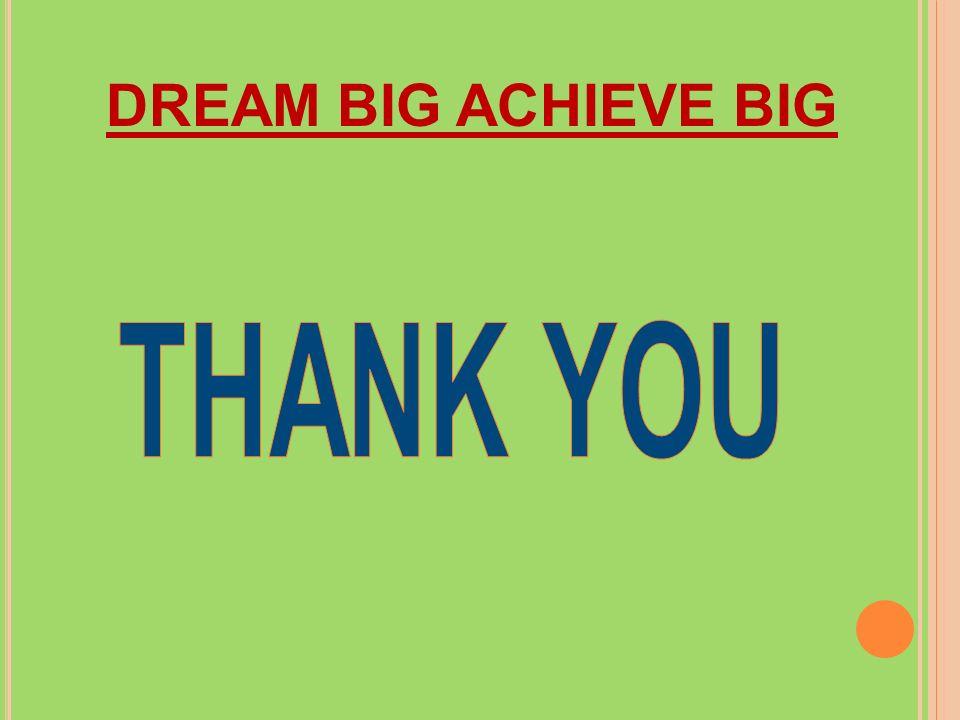 DREAM BIG ACHIEVE BIG THANK YOU