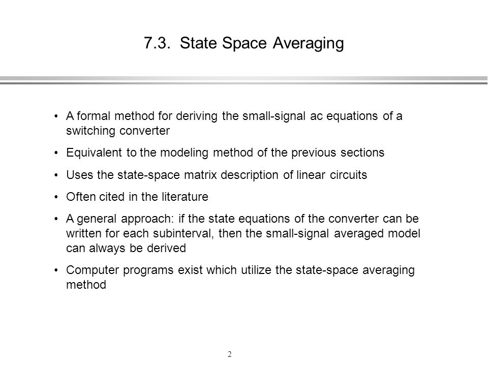 7.3. State Space Averaging A formal method for deriving the small-signal ac equations of a switching converter.