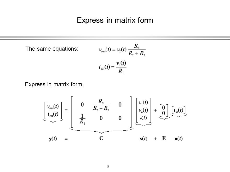 Express in matrix form The same equations: Express in matrix form: