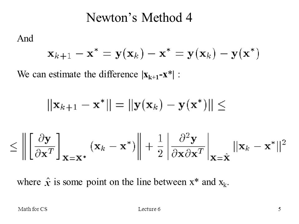 Newton's Method 4 And We can estimate the difference |xk+1-x*| :