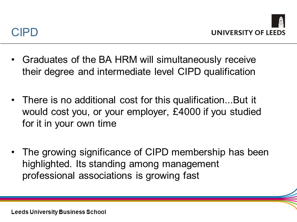 CIPD Graduates of the BA HRM will simultaneously receive their degree and intermediate level CIPD qualification.