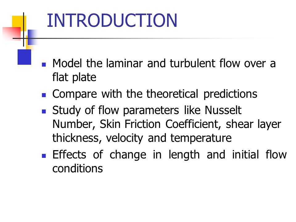 INTRODUCTION Model the laminar and turbulent flow over a flat plate