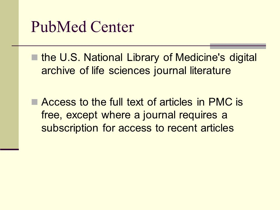 PubMed Center the U.S. National Library of Medicine s digital archive of life sciences journal literature.