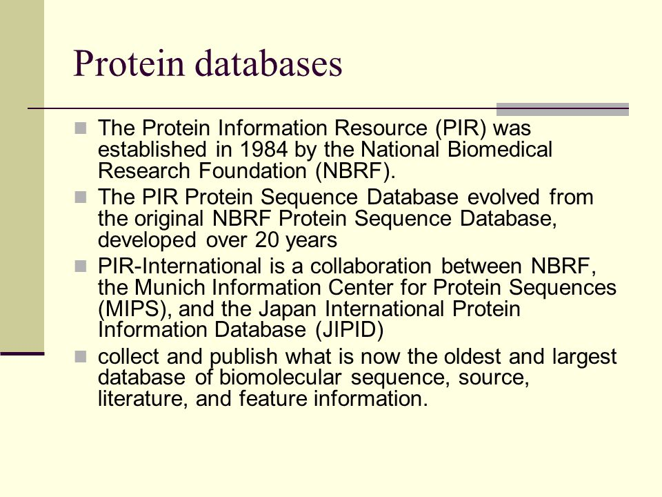 Protein databases The Protein Information Resource (PIR) was established in 1984 by the National Biomedical Research Foundation (NBRF).