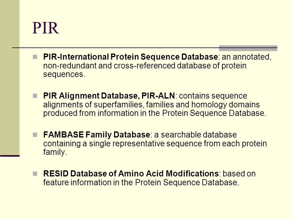 PIR PIR-International Protein Sequence Database: an annotated, non-redundant and cross-referenced database of protein sequences.