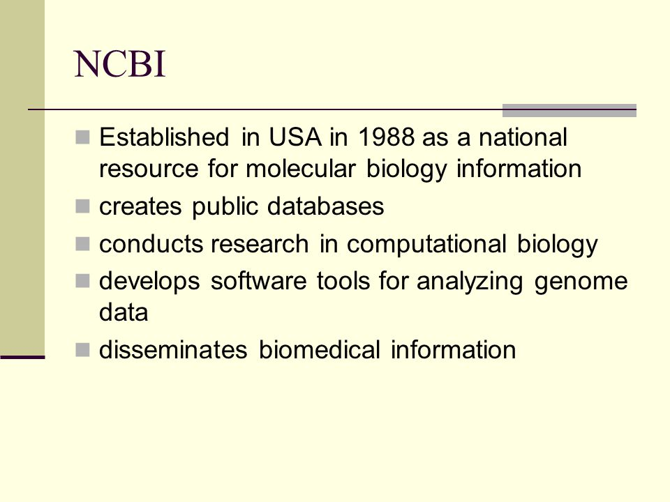 NCBI Established in USA in 1988 as a national resource for molecular biology information. creates public databases.